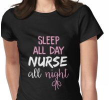 Sleep all day nurse all night nursing life funny T-Shirt Womens Fitted T-Shirt