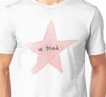 u tried - star Unisex T-Shirt