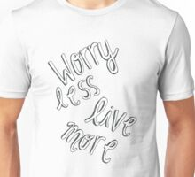worry less live more Unisex T-Shirt