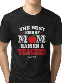 Women's The Best Kind of Mom Raises A Teacher T-Shirt  Tri-blend T-Shirt