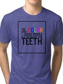 I Judge People's Teeth funny Tri-blend T-Shirt