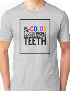 I Judge People's Teeth funny Unisex T-Shirt