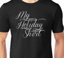 My Holiday Shirt (white text) Unisex T-Shirt