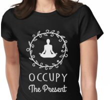 Occupy The Present Spiritual Yoga Meditation T-Shirt Womens Fitted T-Shirt