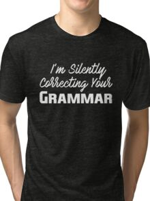 I'm Silently Correcting Your Grammar Funny English T-Shirt Tri-blend T-Shirt