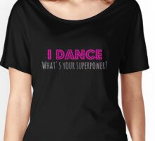 Dance t shirt I Dance What's Your Superpower t shirt Women's Relaxed Fit T-Shirt