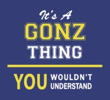It's A GONZ thing, you wouldn't understand !! by satro