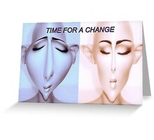 Time for a change Greeting Card