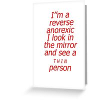 Reverse anorexic Greeting Card
