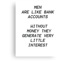 men are like bank accounts Canvas Print