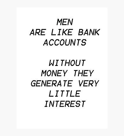 men are like bank accounts Photographic Print