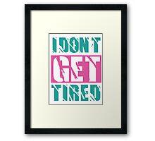 I Don't Get Tired  Framed Print