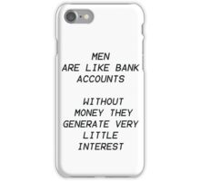 men are like bank accounts iPhone Case/Skin