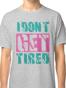 I Don't Get Tired  Classic T-Shirt