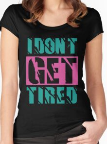 I Don't Get Tired  Women's Fitted Scoop T-Shirt