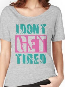 I Don't Get Tired  Women's Relaxed Fit T-Shirt