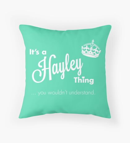 It's a Hayley thing Throw Pillow