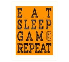 EAT SLEEP GAME REPEAT. Art Print
