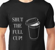 Shut the full cup! Unisex T-Shirt