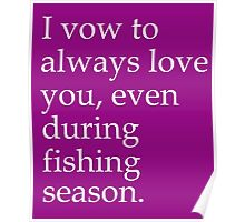 I Vow To Always Love You, Even During Fishing Season Poster