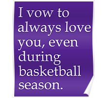 I Vow To Always Love You Even During Basketball Season Poster