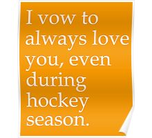 I Vow To Always Love You Even During Hockey Season Poster