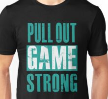 Pull Out Game Strong  Unisex T-Shirt