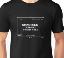 Michigan: Report From Hell Unisex T-Shirt