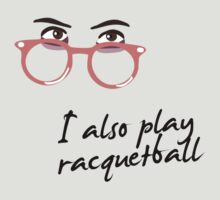 I also play racquetball. by Brian Edwards