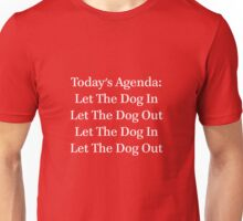 Today's Agenda: Let The Dog In Let The Dog Out Unisex T-Shirt
