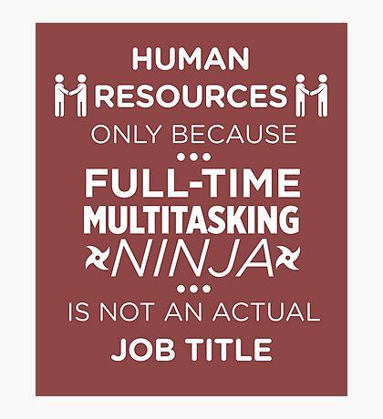 Human Resources Because Ninja Not Job Title Funny T-Shirt Photographic Print