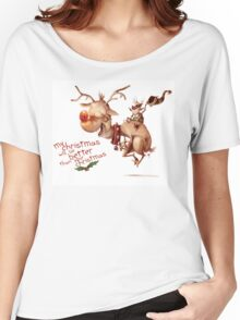 "Rudolph - ""My Christmas will be better than your Christmas"" Women's Relaxed Fit T-Shirt"