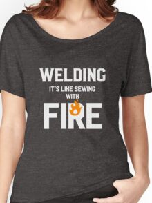Welding Like Sewing With Fire Funny Welder's Gift T-Shirt Women's Relaxed Fit T-Shirt