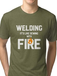 Welding Like Sewing With Fire Funny Welder's Gift T-Shirt Tri-blend T-Shirt