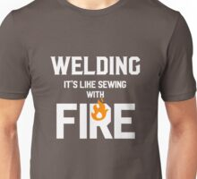 Welding Like Sewing With Fire Funny Welder's Gift T-Shirt Unisex T-Shirt