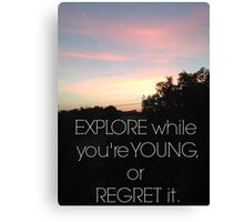 Explore while you're young Canvas Print