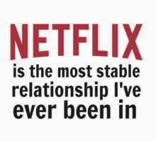 Netflix is My Most Stable Relationship by TellAVision