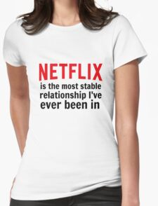 Netflix is My Most Stable Relationship Womens Fitted T-Shirt