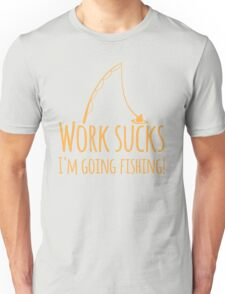 Work sucks I'm going FISHING Unisex T-Shirt