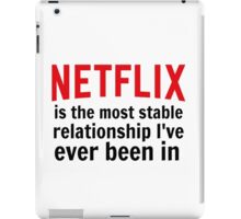 Netflix is My Most Stable Relationship iPad Case/Skin