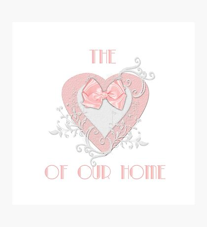 The Heart of our Home Photographic Print