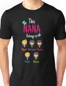 This Nana belongs to Wyatt Whittaker Phoebe Parker Macsen Unisex T-Shirt