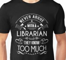 Never argue with a Librarian Unisex T-Shirt