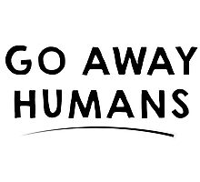 Go Away Humans Photographic Print