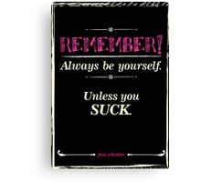 """Remember, always be yourself. Unless you suck."" (Joss Whedon) - Dark Canvas Print"