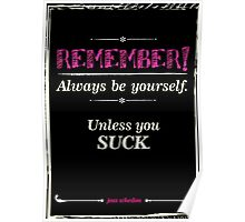 """Remember, always be yourself. Unless you suck."" (Joss Whedon) - Dark Poster"