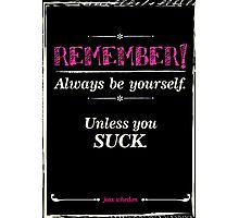 """""""Remember, always be yourself. Unless you suck."""" (Joss Whedon) - Dark Photographic Print"""
