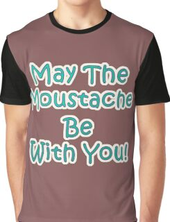 May the Moustache be with YOU! Graphic T-Shirt