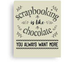Scrapbooking is Like Chocolate - Scrapbook T Shirt Canvas Print