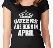 Queens Are Born In April Women's Fitted Scoop T-Shirt
